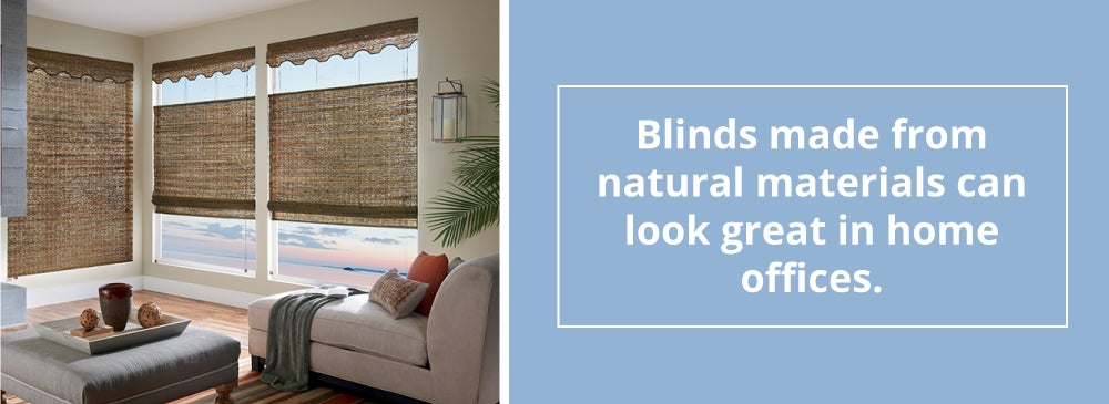 Blinds made from natural materials can look great in home offices.