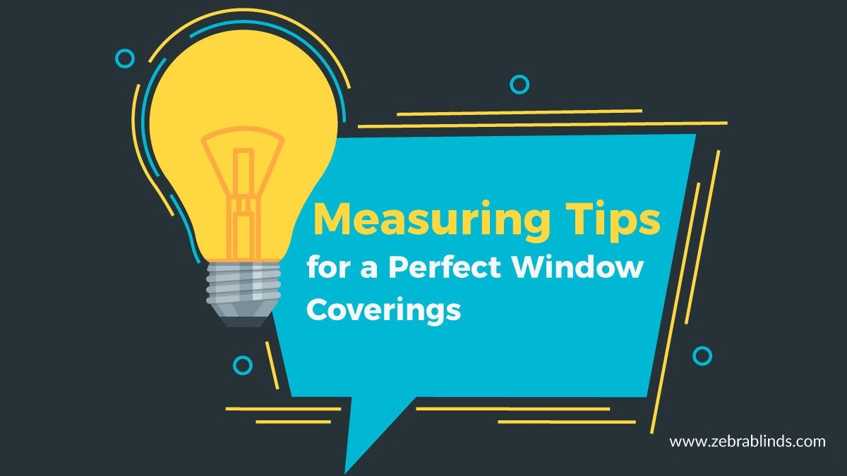 Measuring Tips for a Perfect Window Coverings