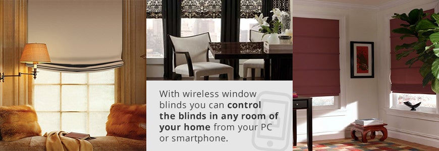 With wireless windo blinds you can control the blinds in any room of your home from you PC or smartphone