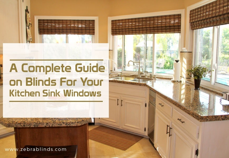 Blinds For Kitchen Sink Windows A Complete Guide Zebrablinds