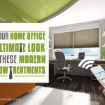 Give Your Home Office The Ultimate Look With These Modern Window Treatments