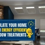 Insulate Your Home with Energy Efficient Window Treatments