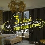 3 Ideal Window Covering Ideas for Your Patios