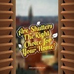 Are Shutters The Right Choice for Your Home?