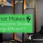 What Makes Honeycomb Shades Energy Efficient?