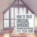 How To Treat Unusual Windows and Bring Awesomeness Into Your Home