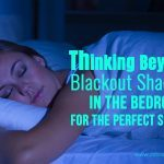 Thinking Beyond Blackout: Shades in the Bedroom For The Perfect Sleep