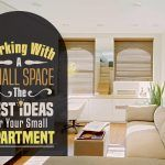 Working With A Small Space: The Best Ideas For Your Small Apartment
