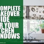 A Complete Makeover Guide for Your Kitchen Windows