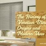 The History of Venetian Blinds – Origins and Modern Uses