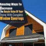 4 Amazing Ways To Increase The Resale Value Of Your Home With Complete Window Coverings