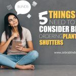 5 Things You Need To Consider Before Ordering Plantation Shutters