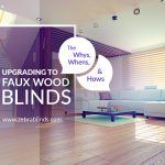 Upgrading To Faux Wood Blinds: The Whys, Whens, And Hows