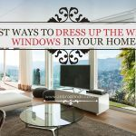 Best Ways To Dress Up The Wide Windows In Your Home