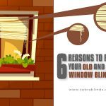 6 Reasons To Replace Your Old And Shabby Window Blinds