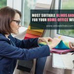 Most Suitable Blinds and Shades for your Home-Office Windows