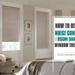 How To Best Use Noise Cancelling And Room Darkening Window Treatments