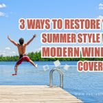 3 Ways To Restore Your Summer Style With Modern Window Coverings