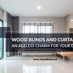 Wood Blinds And Curtains: An Ageless Charm For Your Décor