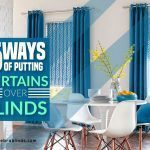 5 Ways of Putting Curtains Over Blinds