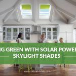 Going Green with Solar Powered Skylight Shades