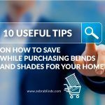 10 Useful Tips On How To Save While Purchasing Blinds And Shades For Your Home