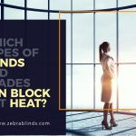 Which Types of Blinds And Shades Can Block Out Heat?