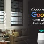 Connect with Google Home Window Blinds And Shades