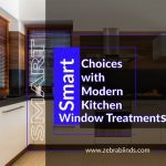 Smart Choices with Smart Modern Kitchen Window Treatments