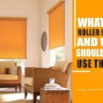 What Are Roller Shades And Why Should You Use Them?