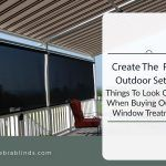 Create The Right Outdoor Setting: Things To Look Out For When Buying Outdoor Window Treatments