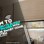 How To Integrate Blinds And Shades with Your Smart Home System?