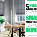 5 Reasons To Choose Smart Window Treatments For Your Home