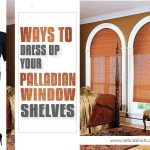 Ways To Dress up Your Palladian Window Shelves