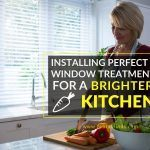 Installing Perfect Window Treatments For A Brighter Kitchen