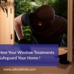 How Your Window Treatments Safeguard Your Home?
