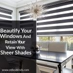 Beautify Your Windows And Retain Your View With Sheer Shades