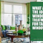 What Are The Ideal Window Treatments For Tall Windows?