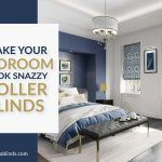 Make Your Bedroom Look Snazzy with Roller Blinds