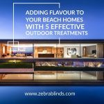 Adding Flavour To Your Beach Homes with 5 Effective Outdoor Treatments