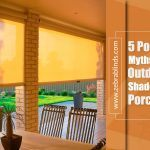 5 Popular Myths About Outdoor Shades For Porch