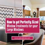 How to Get Perfectly Sized Window Treatments For Your Large Windows
