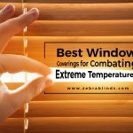 Best Window Coverings For Combating Extreme Temperatures