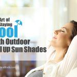 The Art of Staying Cool with Outdoor Roll up Sun Shades