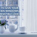 How To Give Your Kitchen Windows anIrresistible Look