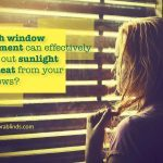 Which Window Treatment Can Effectively Block Out Sunlight And Heat From Your Windows?
