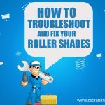 How To Troubleshoot And Fix Your Roller Shades