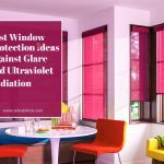 Best Window Protection Ideas Against Glare And Ultraviolet Radiation