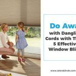 Do Away with Dangling Cords with These 5 Effective Window Blinds