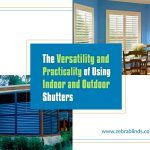 The Versatility And Practicality of Using Indoor And Outdoor Shutters